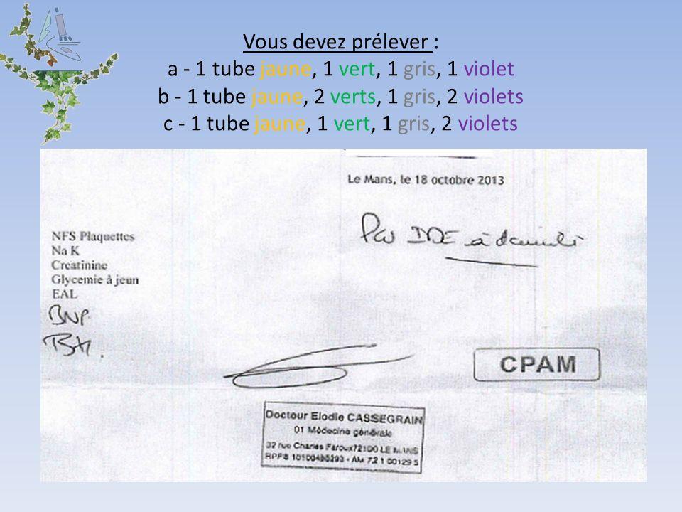 Vous devez prélever : a - 1 tube jaune, 1 vert, 1 gris, 1 violet b - 1 tube jaune, 2 verts, 1 gris, 2 violets c - 1 tube jaune, 1 vert, 1 gris, 2 viol