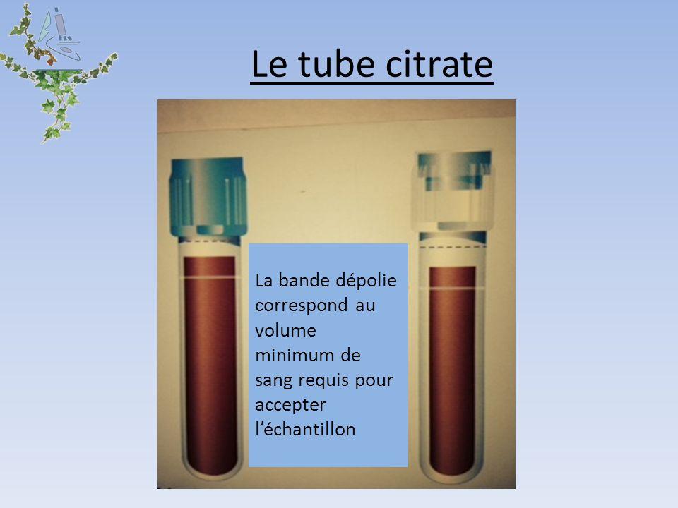 Le tube citrate La bande dépolie correspond au volume minimum de sang requis pour accepter léchantillon