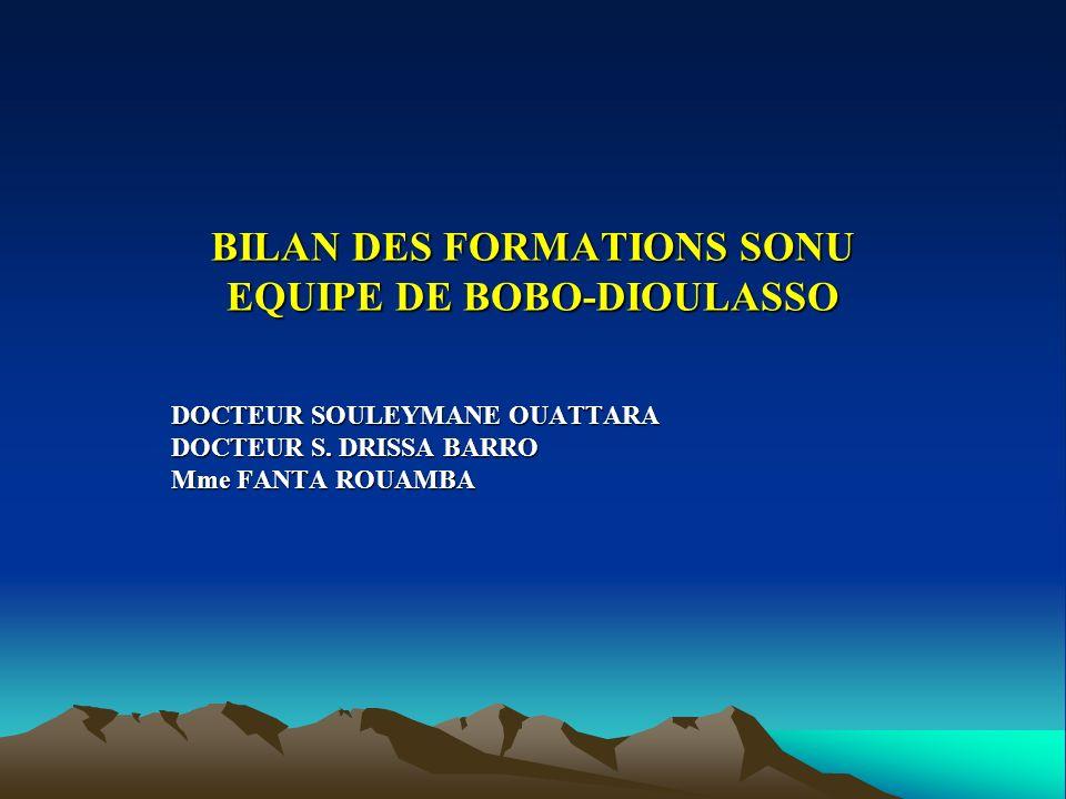 BILAN DES FORMATIONS SONU EQUIPE DE BOBO-DIOULASSO DOCTEUR SOULEYMANE OUATTARA DOCTEUR S. DRISSA BARRO Mme FANTA ROUAMBA