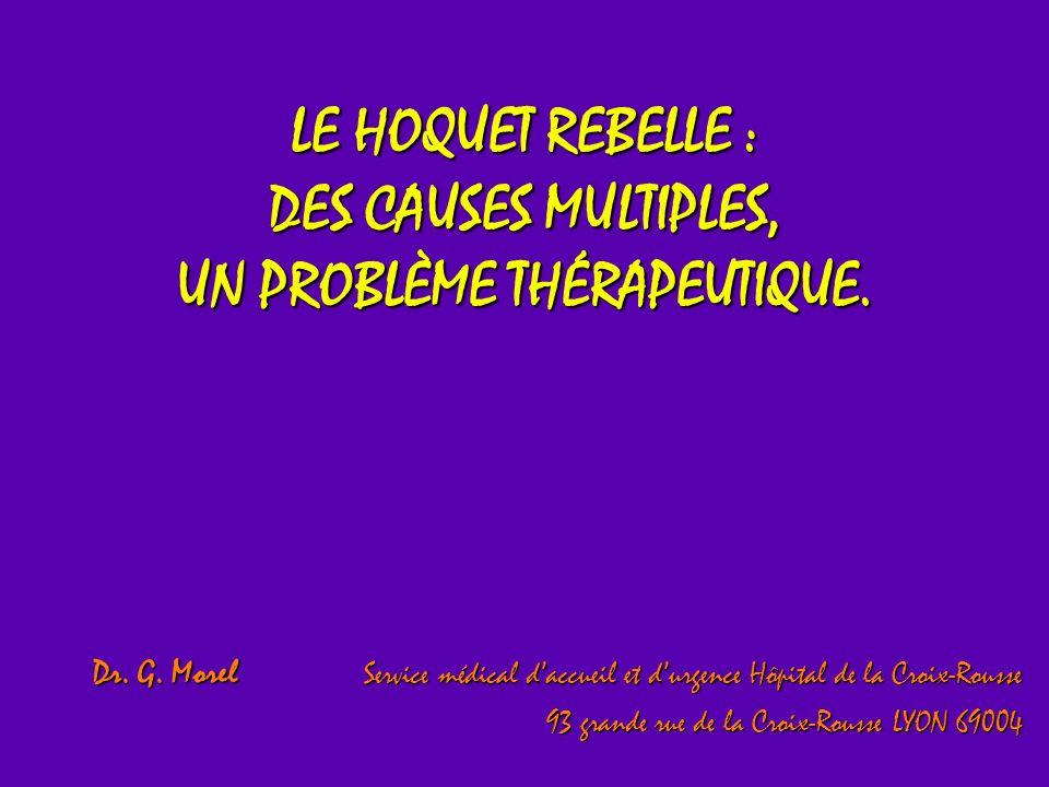 LE HOQUET REBELLE : DES CAUSES MULTIPLES, UN PROBLÈME THÉRAPEUTIQUE. Dr. G. Morel Service médical daccueil et durgence Hôpital de la Croix-Rousse 93 g