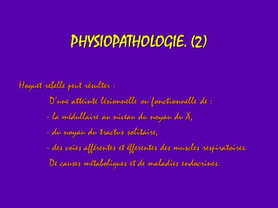PHYSIOPATHOLOGIE. (2) Hoquet rebelle peut résulter : Dune atteinte lésionnelle ou fonctionnelle de : Dune atteinte lésionnelle ou fonctionnelle de : -