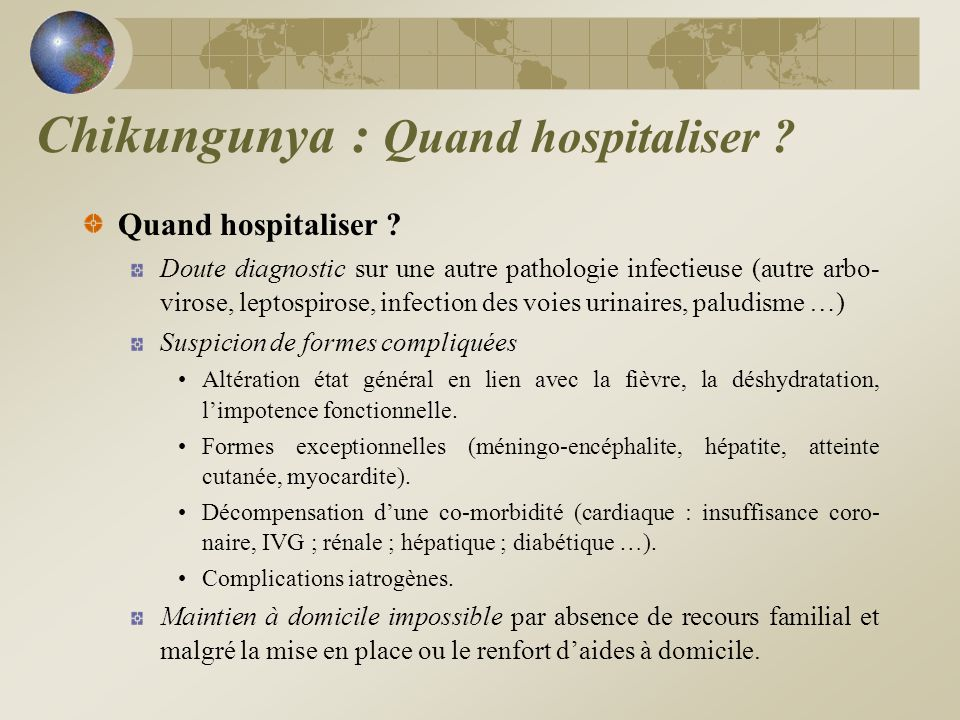 Quand hospitaliser ? Doute diagnostic sur une autre pathologie infectieuse (autre arbo- virose, leptospirose, infection des voies urinaires, paludisme