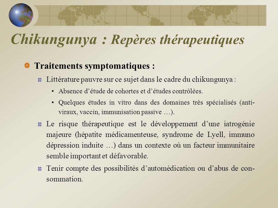 Traitements symptomatiques : Littérature pauvre sur ce sujet dans le cadre du chikungunya : Absence détude de cohortes et détudes contrôlées. Quelques