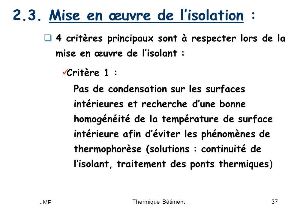JMP Thermique Bâtiment37 4 critères principaux sont à respecter lors de la mise en œuvre de lisolant : Critère 1 : Pas de condensation sur les surface