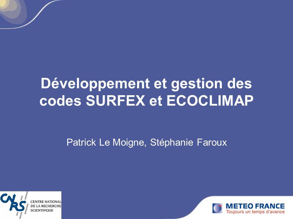 Développement et gestion des codes SURFEX et ECOCLIMAP Patrick Le Moigne, Stéphanie Faroux