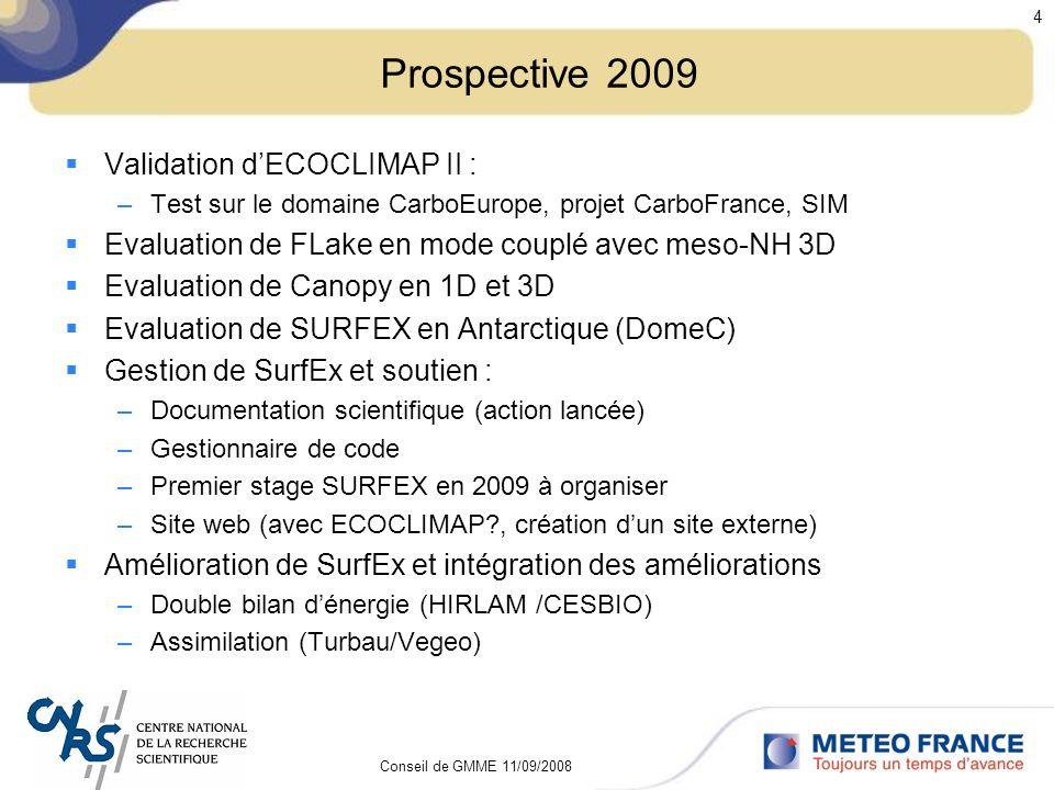 Conseil de GMME 11/09/2008 4 Prospective 2009 Validation dECOCLIMAP II : –Test sur le domaine CarboEurope, projet CarboFrance, SIM Evaluation de FLake