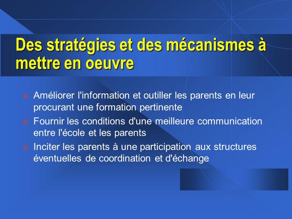 Des stratégies et des mécanismes à mettre en oeuvre v Améliorer l'information et outiller les parents en leur procurant une formation pertinente v Fou