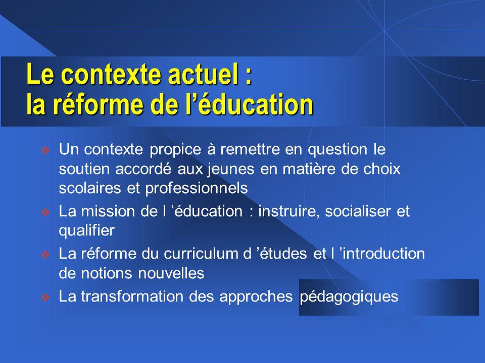 Le contexte actuel : la réforme de léducation Un contexte propice à remettre en question le soutien accordé aux jeunes en matière de choix scolaires e
