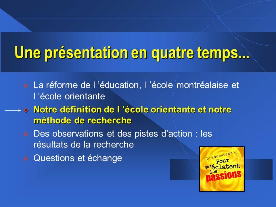La réforme de l éducation, l école montréalaise et l école orientante Notre définition de l école orientante et notre méthode de recherche Notre défin
