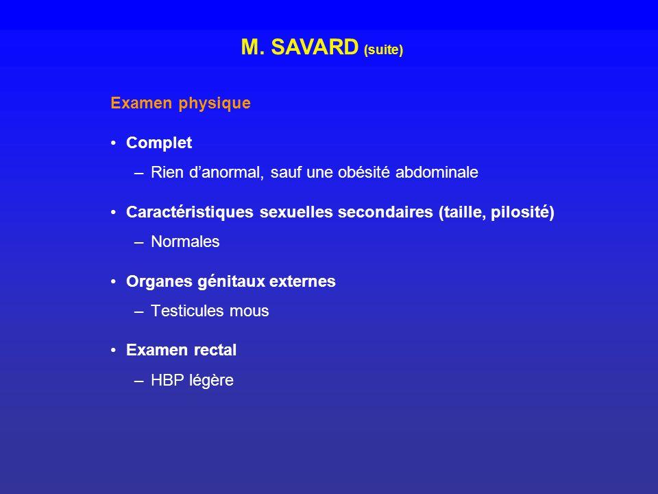 Examen physique Complet –Rien danormal, sauf une obésité abdominale Caractéristiques sexuelles secondaires (taille, pilosité) –Normales Organes génita