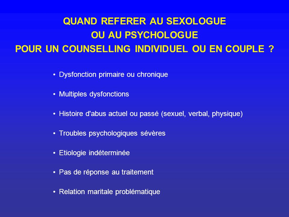 QUAND REFERER AU SEXOLOGUE OU AU PSYCHOLOGUE POUR UN COUNSELLING INDIVIDUEL OU EN COUPLE .