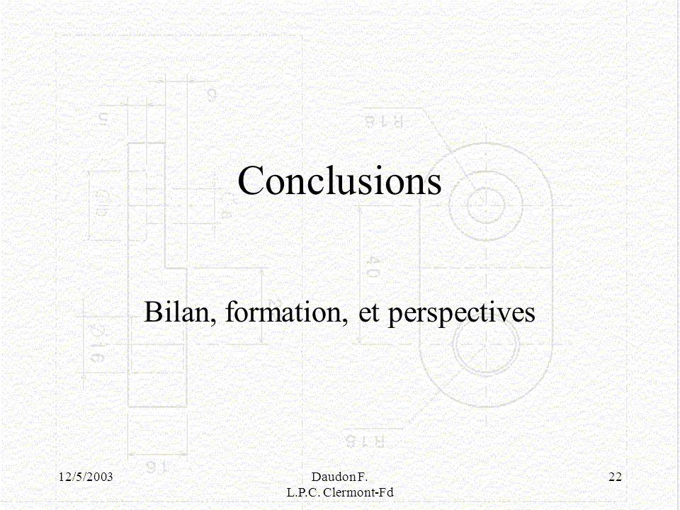 12/5/2003Daudon F. L.P.C. Clermont-Fd 22 Conclusions Bilan, formation, et perspectives
