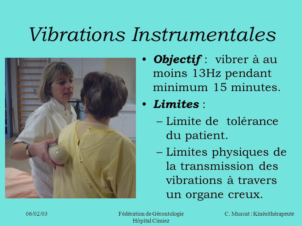 C. Muscat : Kinésithérapeute06/02/03 Fédération de Gérontologie Hôpital Cimiez Vibrations Instrumentales Objectif : vibrer à au moins 13Hz pendant min