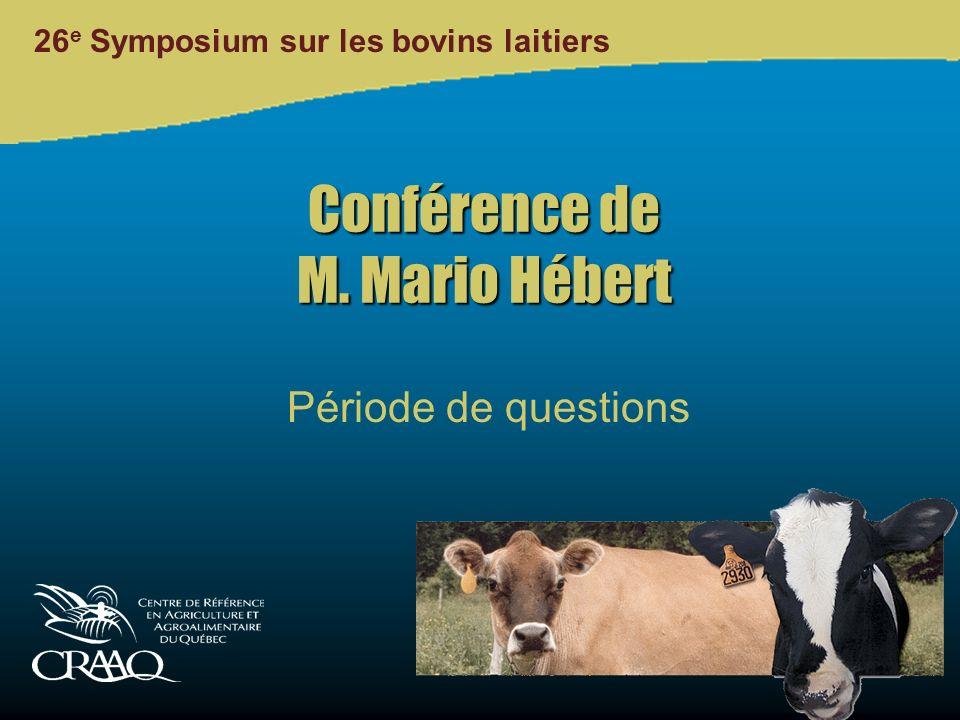 26 e Symposium sur les bovins laitiers Conférence de M. Mario Hébert Période de questions
