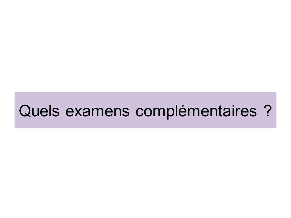 Quels examens complémentaires ?