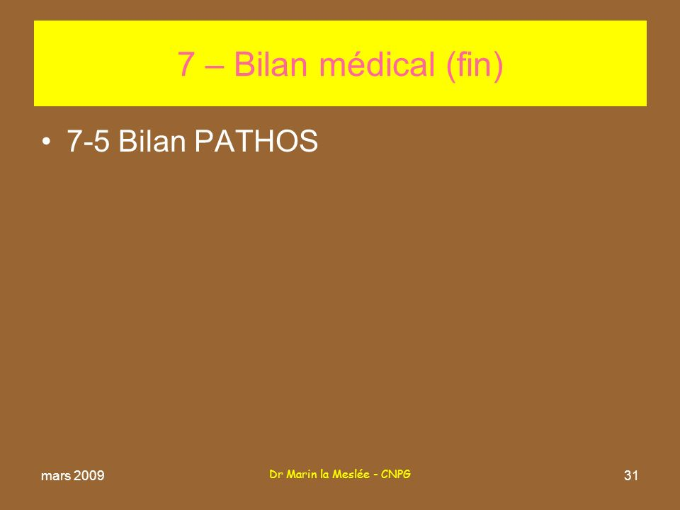 Dr Marin la Meslée - CNPG 31 7-5 Bilan PATHOS 7 – Bilan médical (fin) mars 2009