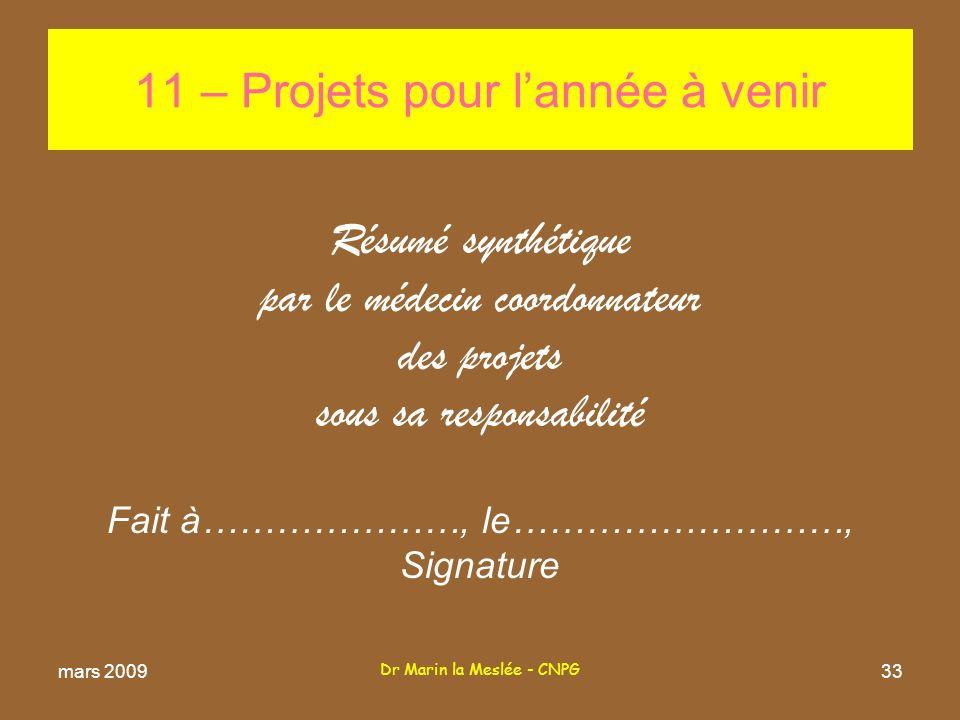 Dr Marin la Meslée - CNPG 33 Résumé synthétique par le médecin coordonnateur des projets sous sa responsabilité Fait à…………………, le………………………, Signature 11 – Projets pour lannée à venir mars 2009