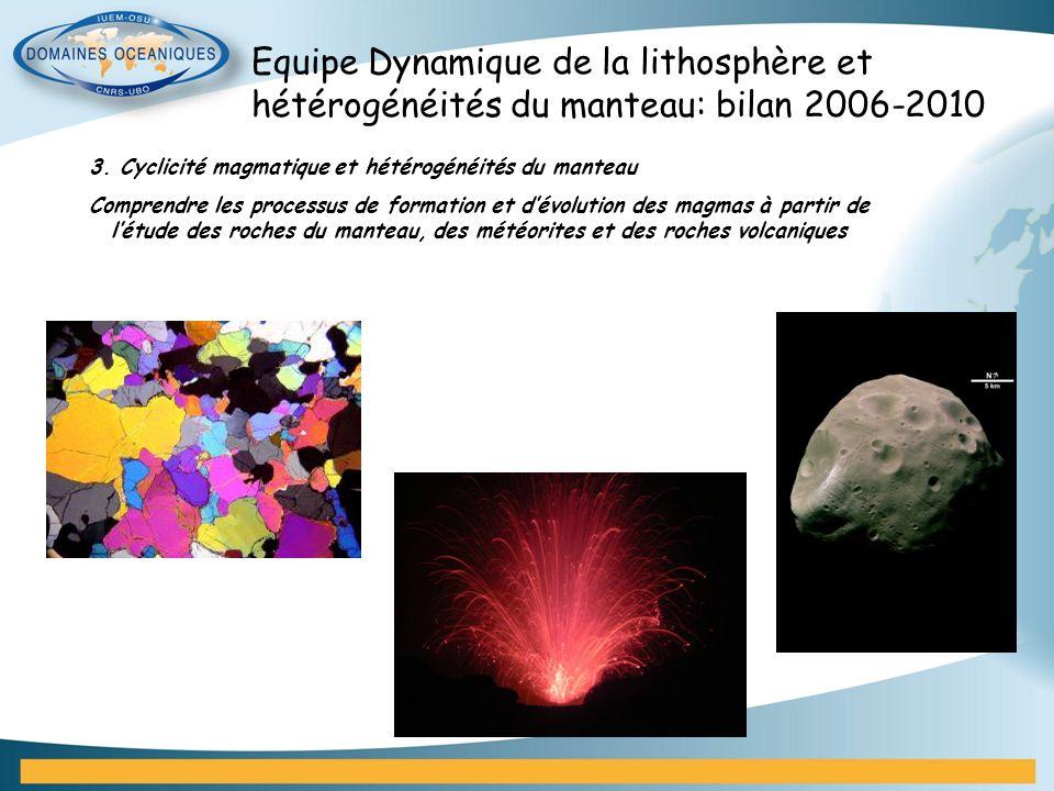 3. Cyclicité magmatique et hétérogénéités du manteau Comprendre les processus de formation et dévolution des magmas à partir de létude des roches du m