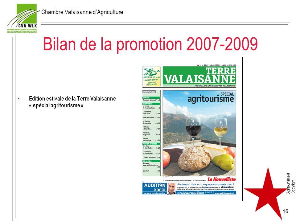 Agritourisme© Copyright 16 Bilan de la promotion 2007-2009 Edition estivale de la Terre Valaisanne « spécial agritourisme » Agritourisme© Copyright 16