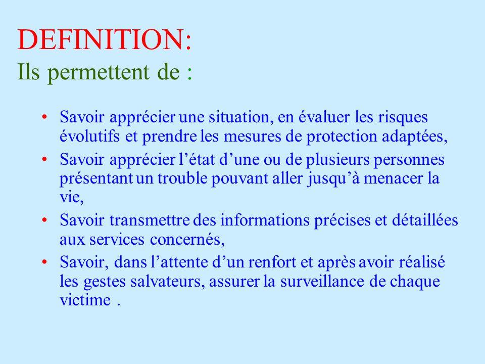 DEFINITION: Ils permettent de : Savoir apprécier une situation, en évaluer les risques évolutifs et prendre les mesures de protection adaptées, Savoir