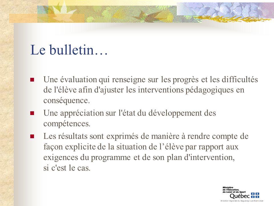 Le bulletin… Une évaluation qui renseigne sur les progrès et les difficultés de l élève afin d ajuster les interventions pédagogiques en conséquence.