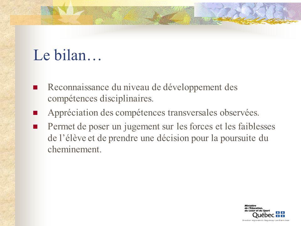 Le bilan… Reconnaissance du niveau de développement des compétences disciplinaires. Appréciation des compétences transversales observées. Permet de po