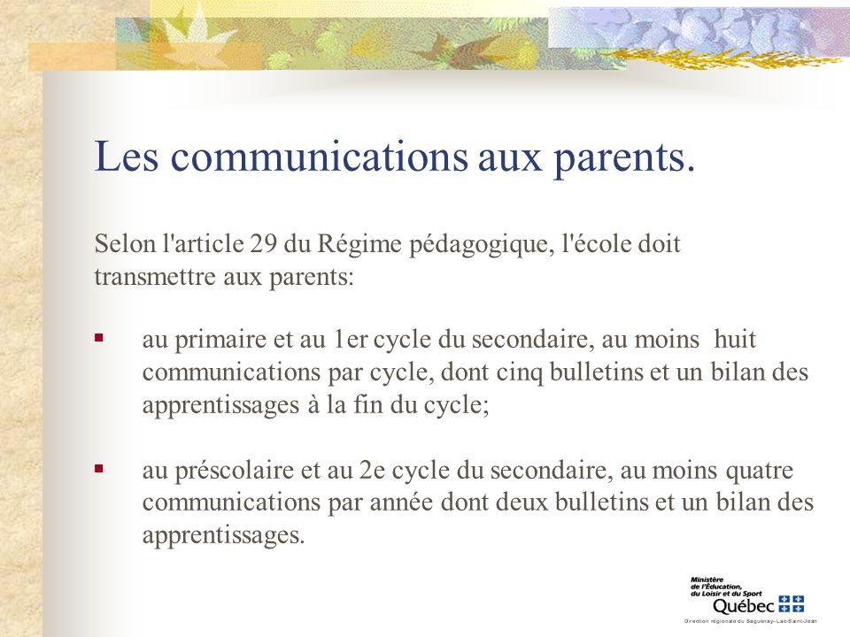 Selon l'article 29 du Régime pédagogique, l'école doit transmettre aux parents: Les communications aux parents. au primaire et au 1er cycle du seconda