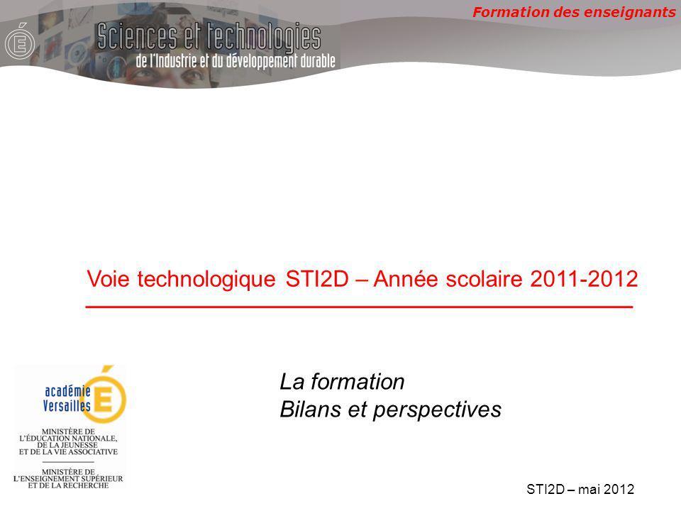 Formation des enseignants Voie technologique STI2D – Année scolaire 2011-2012 STI2D – mai 2012 La formation Bilans et perspectives