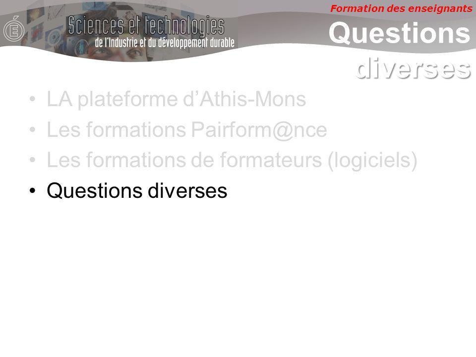Formation des enseignants diverses Questions diverses LA plateforme dAthis-Mons Les formations Pairform@nce Les formations de formateurs (logiciels) Questions diverses