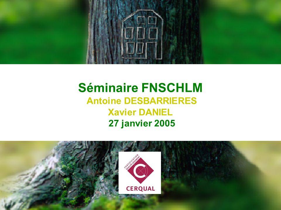 CERQUAL 1 Séminaire FNSCHLM Antoine DESBARRIERES Xavier DANIEL 27 janvier 2005