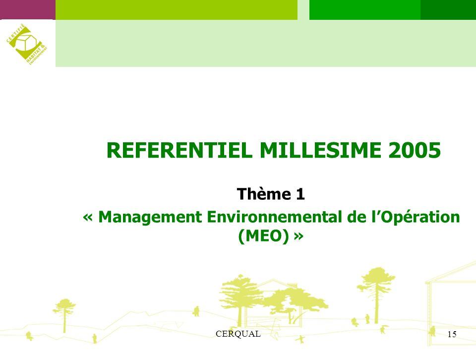 CERQUAL 15 REFERENTIEL MILLESIME 2005 Thème 1 « Management Environnemental de lOpération (MEO) »
