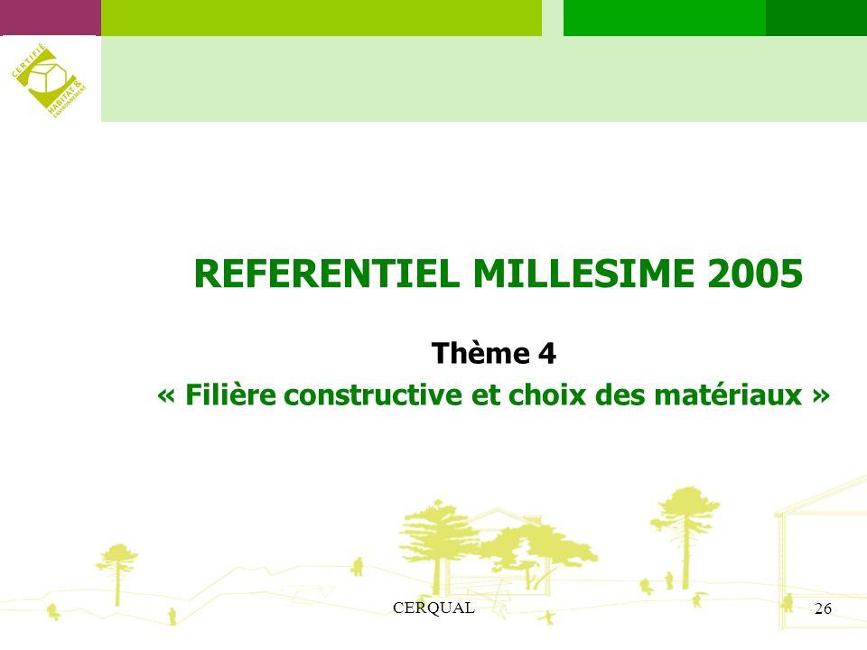 CERQUAL 26 REFERENTIEL MILLESIME 2005 Thème 4 « Filière constructive et choix des matériaux »