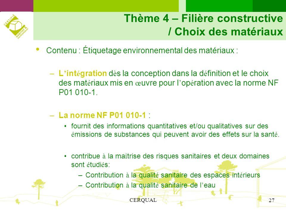 CERQUAL 27 Thème 4 – Filière constructive / Choix des matériaux Contenu : Étiquetage environnemental des matériaux : –L int é gration d è s la concept