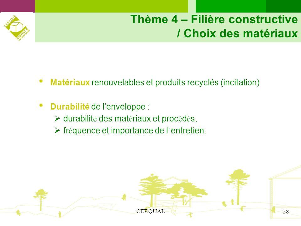 CERQUAL 28 Thème 4 – Filière constructive / Choix des matériaux Matériaux renouvelables et produits recyclés (incitation) Durabilité de lenveloppe : d