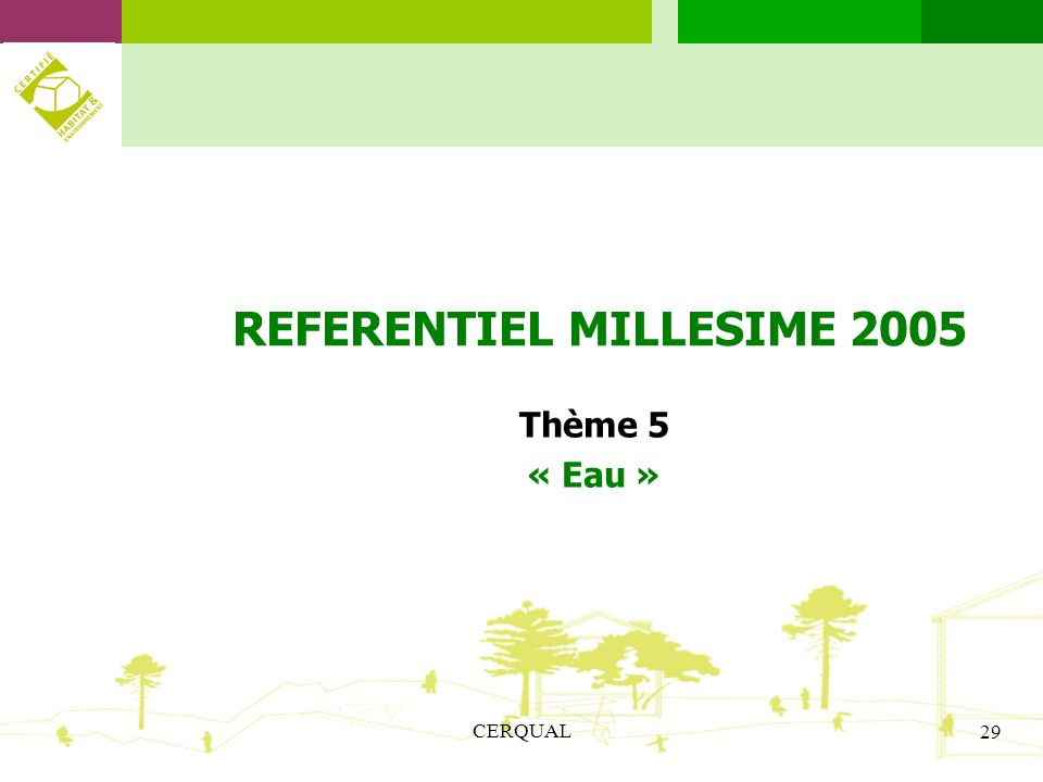 CERQUAL 29 REFERENTIEL MILLESIME 2005 Thème 5 « Eau »