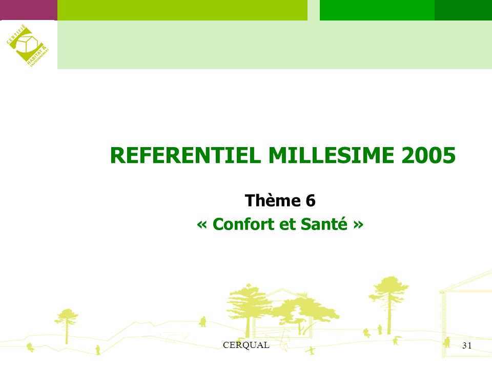CERQUAL 31 REFERENTIEL MILLESIME 2005 Thème 6 « Confort et Santé »