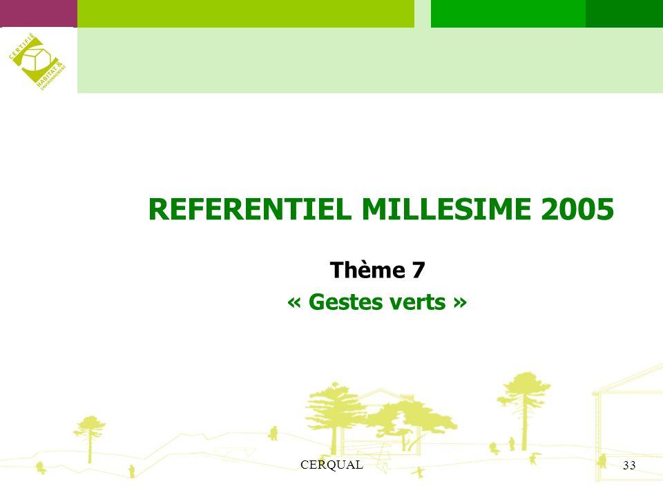 CERQUAL 33 REFERENTIEL MILLESIME 2005 Thème 7 « Gestes verts »