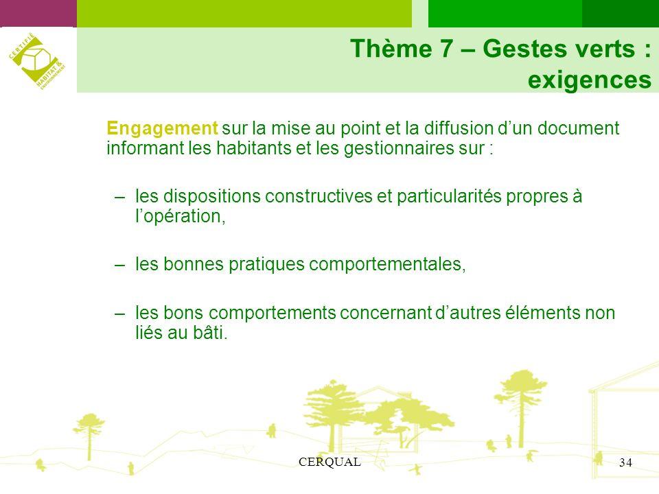 CERQUAL 34 Thème 7 – Gestes verts : exigences Engagement sur la mise au point et la diffusion dun document informant les habitants et les gestionnaire