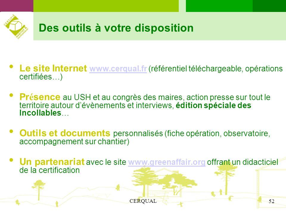 CERQUAL 52 Des outils à votre disposition Le site Internet www.cerqual.fr (référentiel téléchargeable, opérations certifiées…)www.cerqual.fr Pr é senc