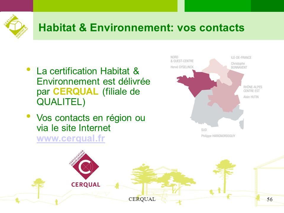 CERQUAL 56 Habitat & Environnement: vos contacts La certification Habitat & Environnement est délivrée par CERQUAL (filiale de QUALITEL) Vos contacts
