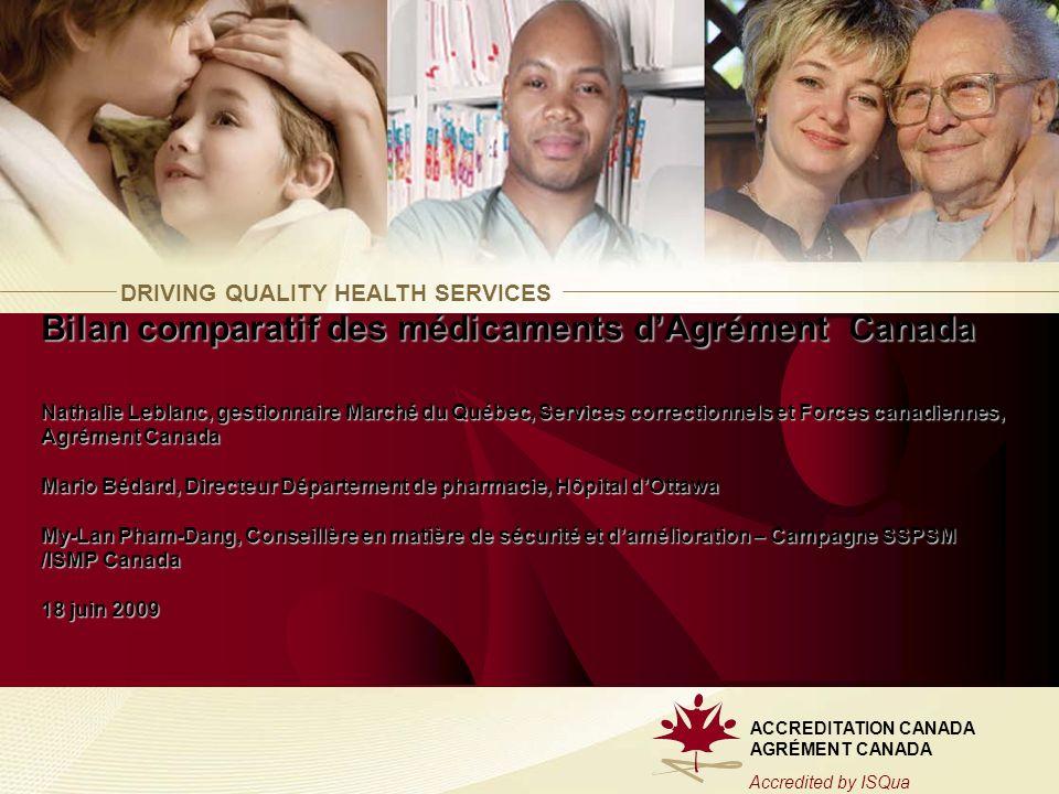 DRIVING QUALITY HEALTH SERVICES ACCREDITATION CANADA AGRÉMENT CANADA Accredited by ISQua Bilan comparatif des médicaments dAgrément Canada Nathalie Le