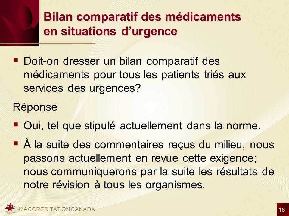 © ACCREDITATION CANADA 18 Bilan comparatif des médicaments en situations durgence Doit-on dresser un bilan comparatif des médicaments pour tous les pa