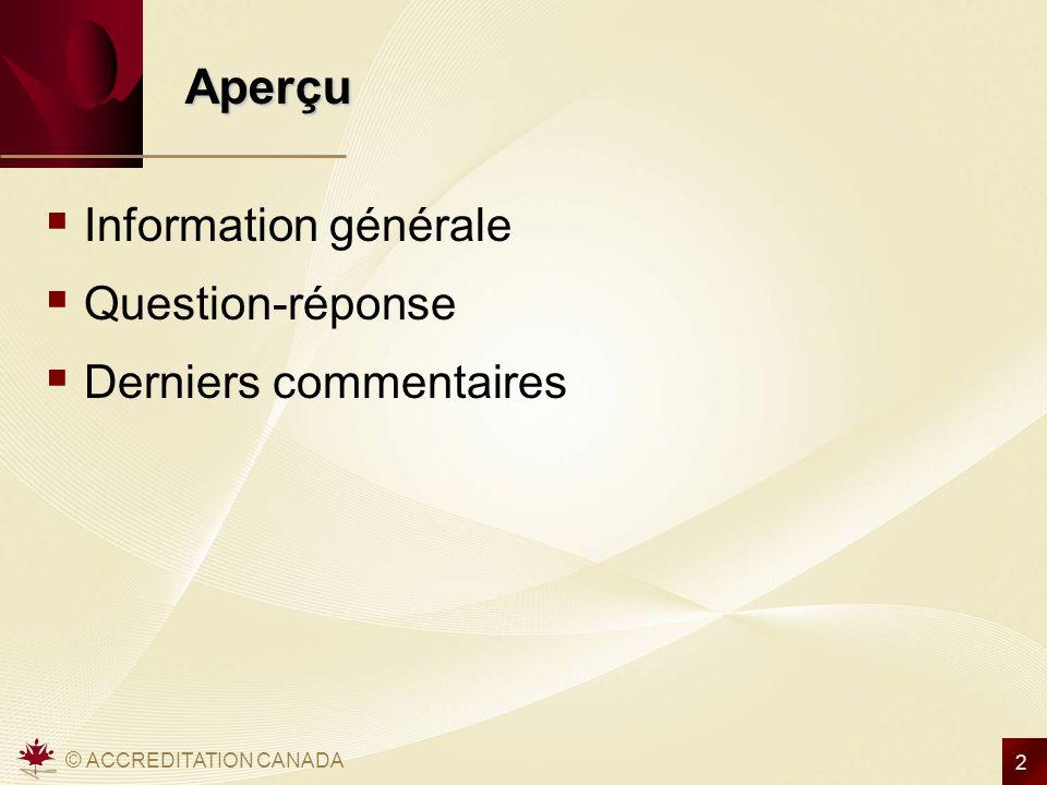 © ACCREDITATION CANADA 2 Aperçu Aperçu Information générale Question-réponse Derniers commentaires