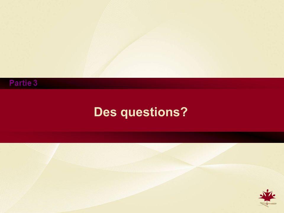 Partie 3 Des questions?