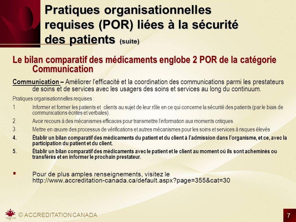 © ACCREDITATION CANADA 7 Pratiques organisationnelles requises (POR) liées à la sécurité des patients (suite) Le bilan comparatif des médicaments engl
