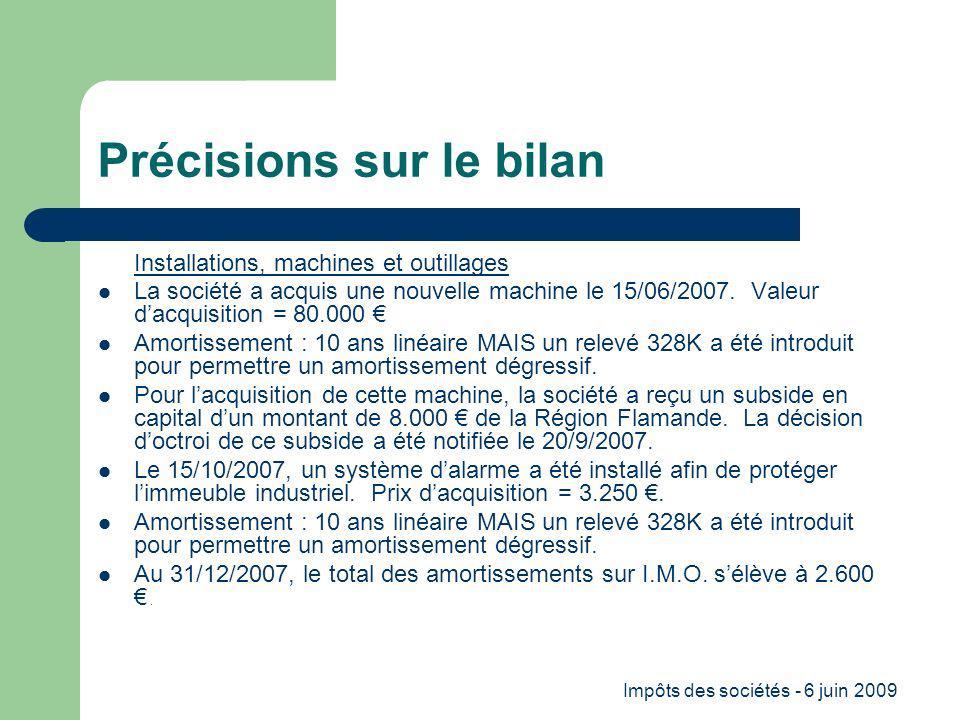 Impôts des sociétés - 6 juin 2009 Précisions sur le bilan Installations, machines et outillages La société a acquis une nouvelle machine le 15/06/2007.