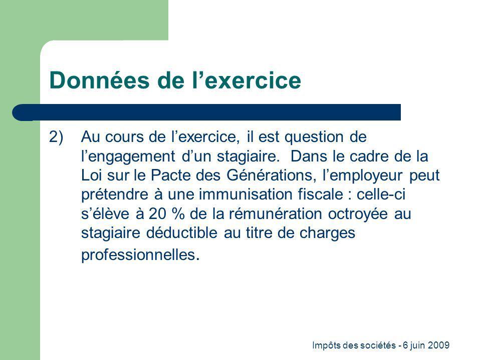 Impôts des sociétés - 6 juin 2009 Données de lexercice 2) Au cours de lexercice, il est question de lengagement dun stagiaire.