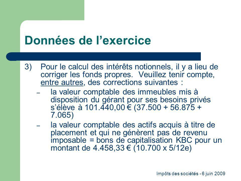 Impôts des sociétés - 6 juin 2009 Données de lexercice 3) Pour le calcul des intérêts notionnels, il y a lieu de corriger les fonds propres.