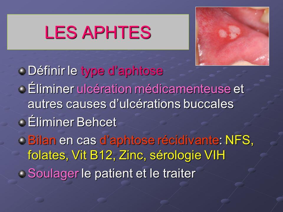 LES APHTES Définir le type daphtose Éliminer ulcération médicamenteuse et autres causes dulcérations buccales Éliminer Behcet Bilan en cas daphtose ré