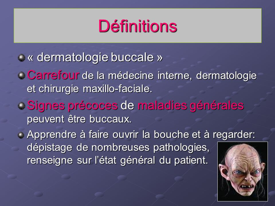 Définitions « dermatologie buccale » Carrefour de la médecine interne, dermatologie et chirurgie maxillo-faciale. Signes précoces de maladies générale